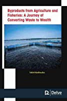 Byproducts from Agriculture and Fisheries: A Journey of Converting Waste to Wealth