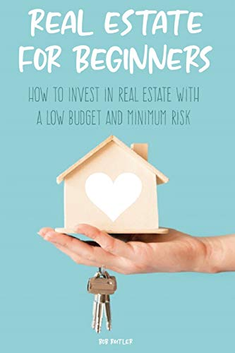 Real Estate Investing Books! - Real Estate for Beginners: How to Invest in Real Estate with a low budget and minimum risk