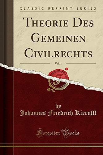Theorie Des Gemeinen Civilrechts, Vol. 1 (Classic Reprint)