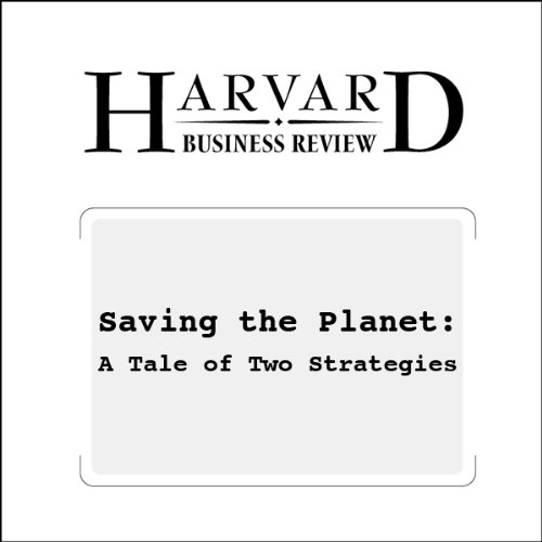 Saving the Planet: A Tale of Two Strategies (Harvard Business Review) audiobook cover art