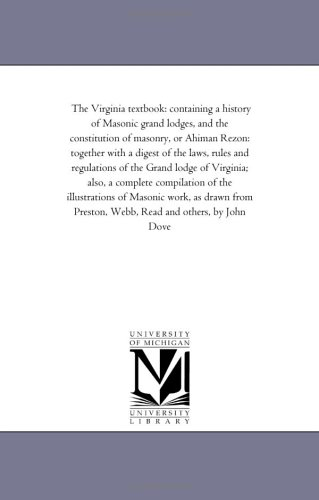 The Virginia textbook: containing a history of Masonic grand lodges, and the constitution of masonry, or Ahiman Rezon: t
