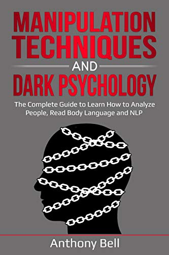Manipulation Techniques and Dark Psychology: The Complete Guide to Learn how to Analyze People, Read Body Language and Nlp (English Edition)