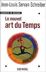 Le Nouvel Art du temps - Contre le stress de Jean-Louis Servan-Schreiber