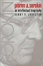 Pitirim A. Sorokin: An Intellectual Biography