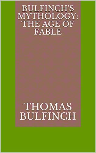 Bulfinch's Mythology: The Age of Fable (English Edition)
