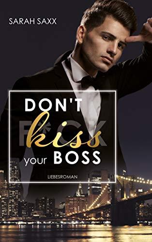 Don't kiss your Boss (New York Boss-Reihe 2) von [Sarah Saxx]