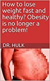 How to lose weight fast and healthy? Obesity is no longer a problem! (English Edition)