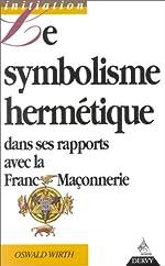 Le symbolisme hermétique dans ses rapports avec l'alchimie et la franc-maçonnerie de Wirth