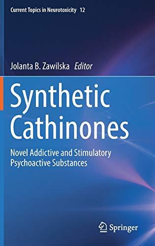 Synthetic Cathinones: Novel Addictive and Stimulatory Psychoactive Substances (Current Topics in Neurotoxicity, 12, Band 12)