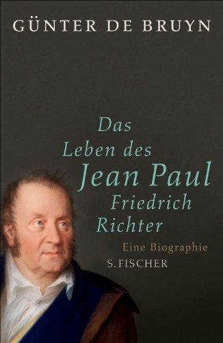 Das Leben des Jean Paul Friedrich Richter: Eine Biographie (Fischer Klassik)