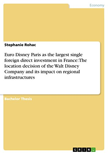 Euro Disney Paris as the largest single foreign direct investment in France: The location decision of the Walt Disney Company and its impact on regional infrastructures (English Edition)