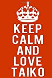 keep calm and love Taiko: Notebook Lined Pages, 6.9 inches,120 Pages, White Paper Journal Gift idea