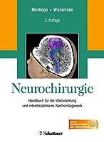 Neurochirurgie: Handbuch fuer die Weiterbildung und interdisziplinaeres Nachschlagewerk