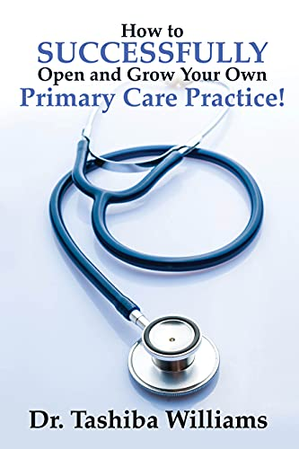 How to Successfully Open and Grow Your Own Primary Care Practice! (English Edition)