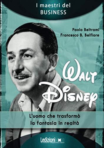 Walt Disney: L'uomo che trasformò la fantasia in realtà