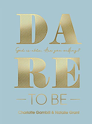 Dare to Be: God Is Able. Are You Willing?