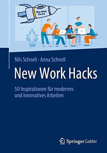 New Work Hacks: 50 Inspirationen für modernes und innovatives Arbeiten