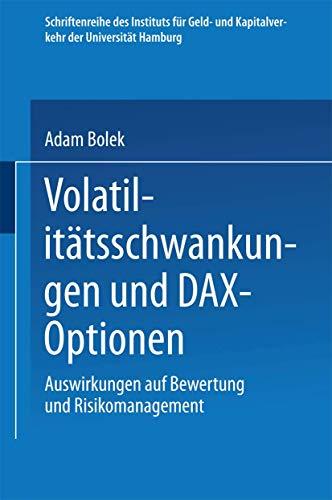 Volatilitätsschwankungen und DAX-Optionen: Auswirkungen auf Bewertung und Risikomanagement (Schriftenreihe des Instituts für Geld- und Kapitalverkehr der Universität Hamburg, Band 17)