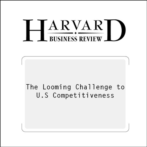 The Looming Challenge to U. S. Competitiveness (Harvard Business Review) audiobook cover art