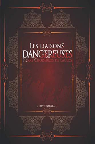 Les liaisons dangereuses - Pierre Choderlos de Laclos - Texte intégral: Marquise de Merteuil | Édition illustrée | 473 pages Format 15,24 cm x 22,86 cm