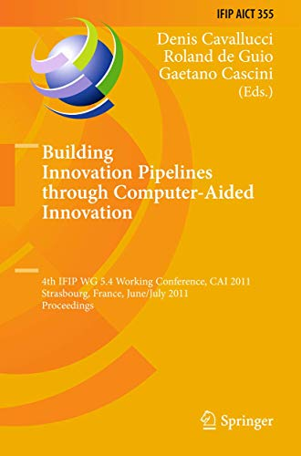 Building Innovation Pipelines through Computer-Aided Innovation: 4th IFIP WG 5.4 Working Conference, CAI 2011, Strasbour