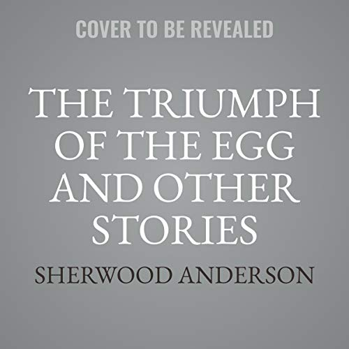 The Triumph of the Egg and Other Stories                   By:                                                                                                                                 Sherwood Anderson                           Length: 5 hrs and 30 mins     Not rated yet     Overall 0.0