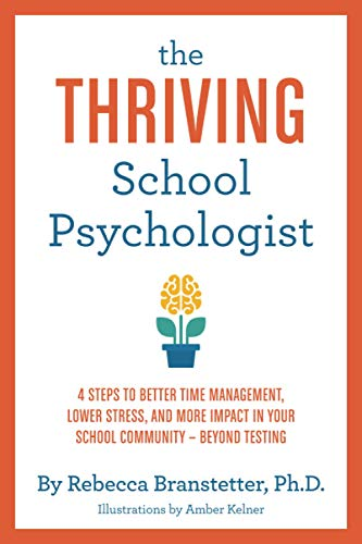 Compare Textbook Prices for The Thriving School Psychologist: 4 Steps to Better Time Management, Lower Stress, and More Impact in Your School Community--Beyond Testing  ISBN 9781735581217 by Branstetter, Rebecca,Kelner, Amber