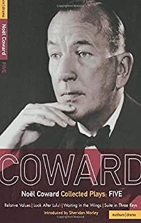 Noel Coward Collected Plays:Five: Relative Values; Look After Lulu; Waiting in the Wings; Suite in Three Keys (World Classics) (Vol 5)