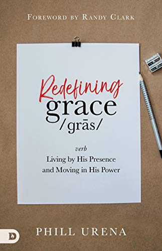 Redefining Grace: Living by His Presence and Moving in His Power