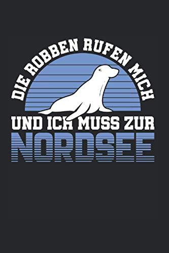 Die Robben Rufen Mich Nordsee: Robbe & Seerobbe Notizbuch 6'x9' Ohrenrobbe Geschenk Für Robben & Nordsee