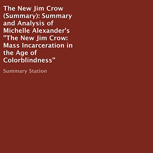 Summary and Analysis of Michelle Alexander's 'The New Jim Crow: Mass Incarceration in the Age of Colorblindness' audiobook cover art