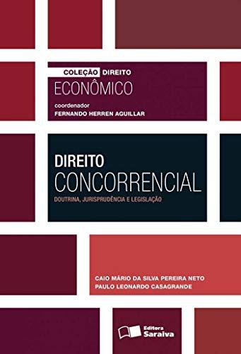 Direito concorrencial - 1ª edição de 2016: Doutrina, Jurisprudência e Legislação