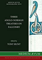 Three Anglo-Norman Treatises on Falconry