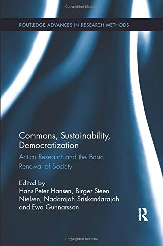 Commons, Sustainability, Democratization: Action Research and the Basic Renewal of Society (Routledge Advances in Resear