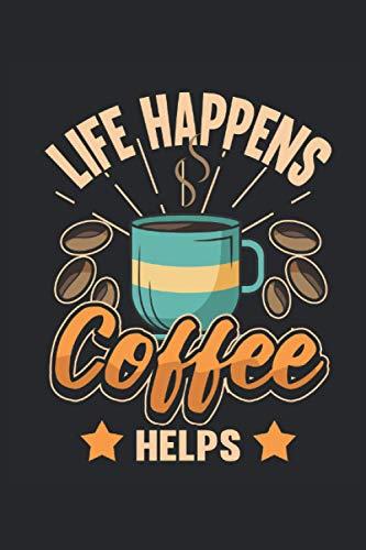 Coffee Notebook Life sucede - Coffee ayuda: Cuaderno para bebedores de café y gruñones matutinos / diario / diario para notas y planificación / planificadores y recordatorios