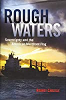 Rough Waters: Sovereignty and the American Merchant Flag (New Perspectives on Maritime History and Nautical Archaeology)