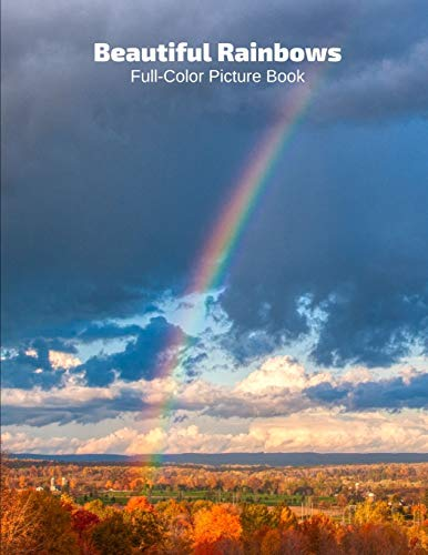 Beautiful Rainbows Full-Color Picture Book: Rainbows Photography Book for Children, Seniors and Alzheimer's Patients