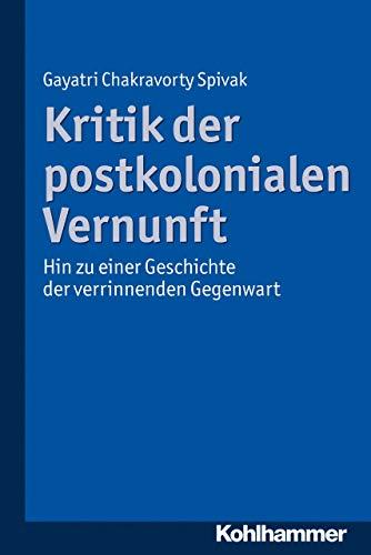 Kritik der postkolonialen Vernunft: Hin zu einer Geschichte der verrinnenden Gegenwart