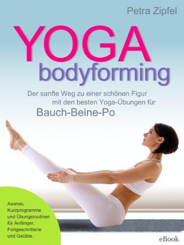 YOGA bodyforming – Der sanfte Weg zu einer schönen Figur mit den besten Yoga-Übungen für Bauch-Beine-Po: Fit, ausgeglichen und schön mit Yoga