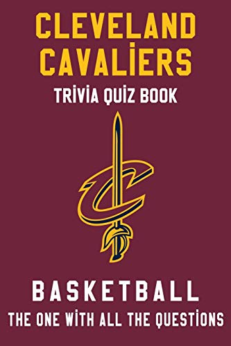 Cleveland Cavaliers Trivia Quiz Book - Basketball - The One With All The Questions: NBA Basketball Fan - Gift for fan of Cleveland Cavaliers