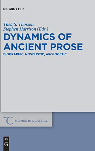 Dynamics of Ancient Prose: Biographic, Novelistic, Apologetic (Trends in Classics - Supplementary Volumes, Band 62)
