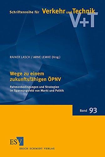 Wege zu einem zukunftsfähigen ÖPNV: Rahmenbedingungen und Strategien im Spannungsfeld von Markt und Politik (Schriftenreihe für Verkehr und Technik, Band 93)