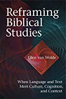 Reframing Biblical Studies: When Language and Text Meet Culture, Cognition, and Context