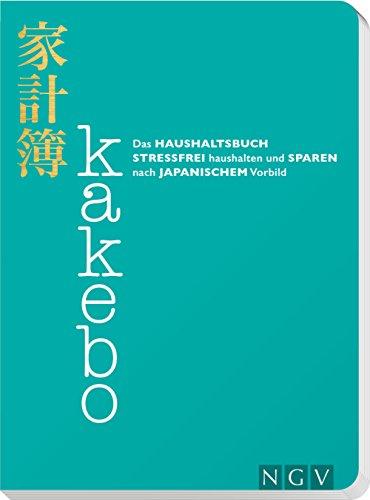 Kakebo - Das Haushaltsbuch: Stressfrei haushalten und sparen nach japanischem Vorbild