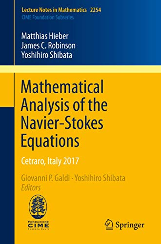 Mathematical Analysis of the Navier-Stokes Equations: Cetraro, Italy 2017 (Lecture Notes in Mathematics, 2254, Band 2254)