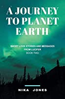 A Journey to Planet Earth Book 2: Short love stories and messages from Lucifer