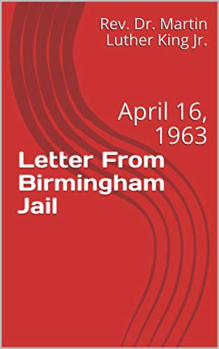 Letter From Birmingham Jail: April 16, 1963 (The Assassination Of Dr Martin Luther King Jr)