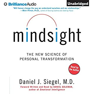 Mindsight     The New Science of Personal Transformation              By:                                                                                                                                 Daniel J. Siegel                               Narrated by:                                                                                                                                 Daniel J. Siegel                      Length: 11 hrs and 45 mins     126 ratings     Overall 4.7