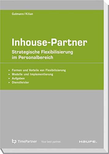 Inhouse Partner: Strategische Flexibilisierung im Personalbereich (Haufe Fachpraxis)