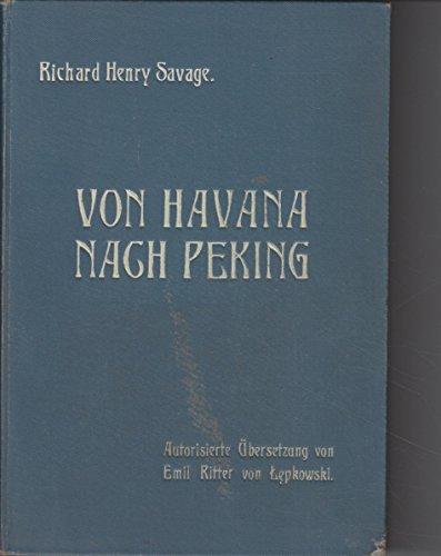 Von Havana nach Peking. Autor. Übers. aus dem Engl. v. Emil Ritter v. Lepkowski.